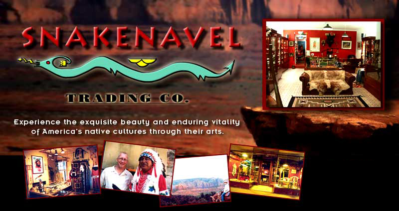 Snakenavel Trading Company deals as directly as is practicable with the native American artists whose work we represent and are pledged by membership of the American Indian Arts & Crafts Association to honest representation of merchandise, backed by our 100% satisfaction guarantee. Many of these individual craftspeople supplement their normal income through their art, some rely on it to feed their families, and all make a tangible living contribution to the continuance of tradition in their community. Southwestern Silver & turquoise, beadwork, basketry, Pueblo pottery, Hopi Kachina dolls, Navajo folk art, Zuni fetish carvings. From the Plains. headdresses, buckskins, beadwork, parfleche, shields, rattles, hide paintings, dolls. Pacific Northwest carved wood masks, rattles, totems and wall plaques as well as exquisite silver-work. Plus drums, blankets, quilled baskets, fine art and more. Snakenavel Trading Company mkes available authentic Native American Jewelry, jewelry made by Native American silversmiths with turquoise gems set in sterling silver; Zuni inlay jewelry, Navajo rugs, Navajo Tapestries, Hopi Kachina Dolls all handmade by artists from the Navajo, Zuni and Hopi Nations. Mark Lucas Snakenavel Trading Co American Indian Art & jewellery, Native American art